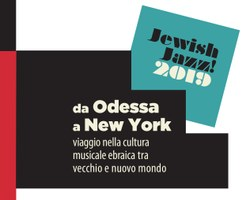 Jewish Jazz! 2019 - DA ODESSA A NEW YORK. Viaggio nella cultura musicale ebraica tra vecchio e nuovo mondo